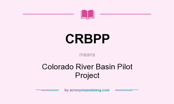 What does CRBPP mean? It stands for Colorado River Basin Pilot Project