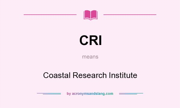 What does CRI mean? It stands for Coastal Research Institute