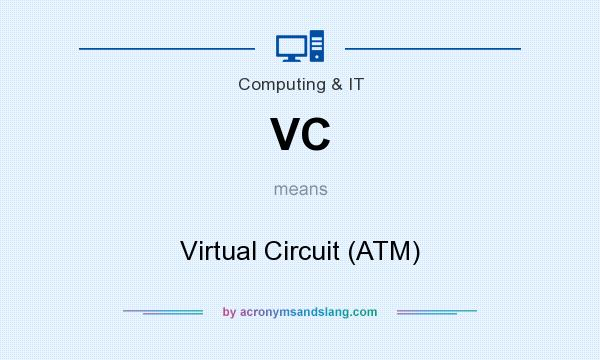 What does VC mean? It stands for Virtual Circuit (ATM)