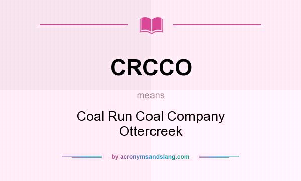 What does CRCCO mean? It stands for Coal Run Coal Company Ottercreek