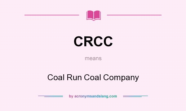 What does CRCC mean? It stands for Coal Run Coal Company