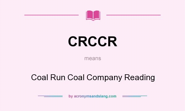 What does CRCCR mean? It stands for Coal Run Coal Company Reading