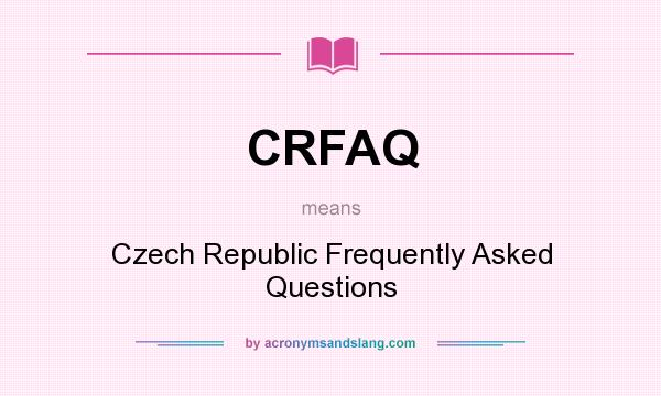 What does CRFAQ mean? It stands for Czech Republic Frequently Asked Questions