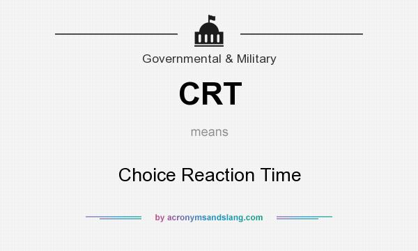 What does CRT mean? It stands for Choice Reaction Time