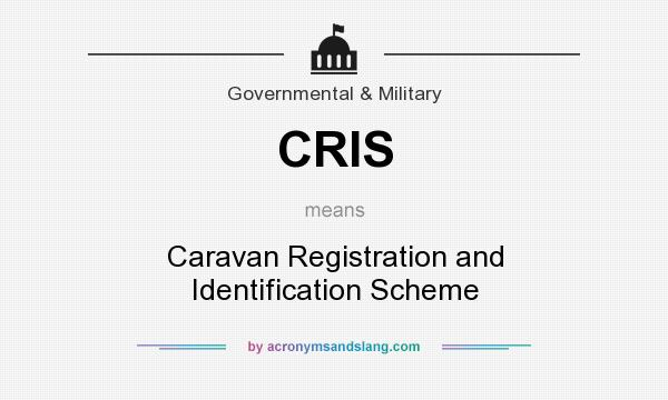 What does CRIS mean? It stands for Caravan Registration and Identification Scheme