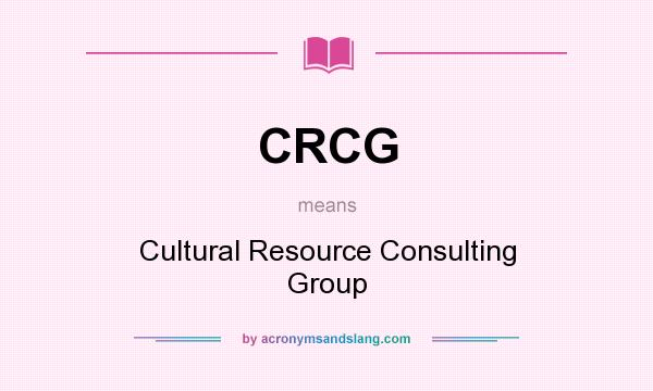 What does CRCG mean? It stands for Cultural Resource Consulting Group
