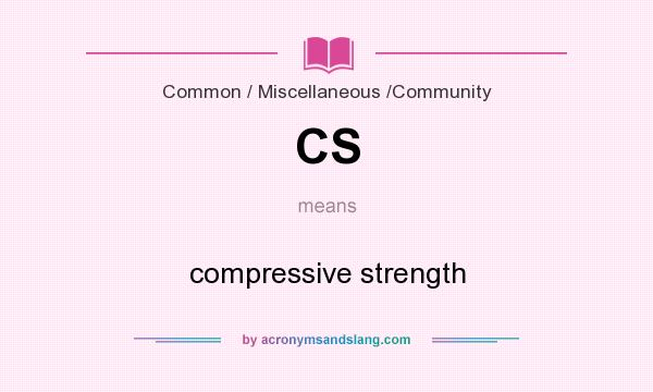 What does CS mean? It stands for compressive strength