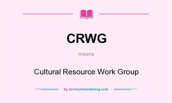 What does CRWG mean? It stands for Cultural Resource Work Group