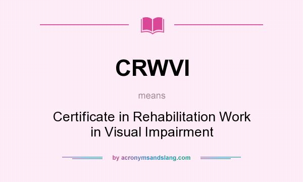 What does CRWVI mean? It stands for Certificate in Rehabilitation Work in Visual Impairment