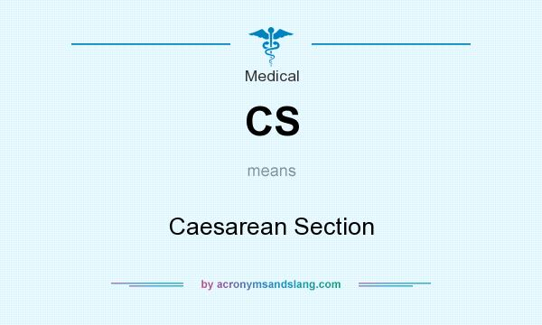 What does CS mean? It stands for Caesarean Section