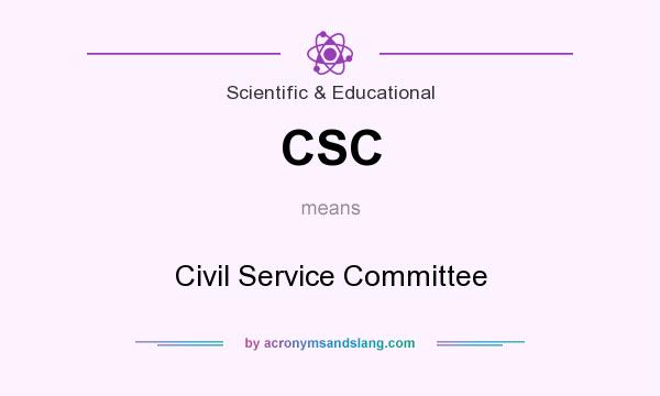 What does CSC mean? It stands for Civil Service Committee