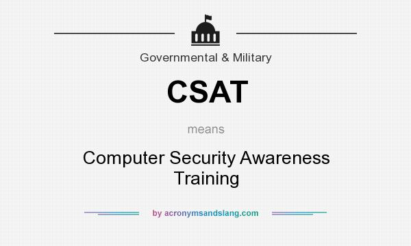 What does CSAT mean? It stands for Computer Security Awareness Training
