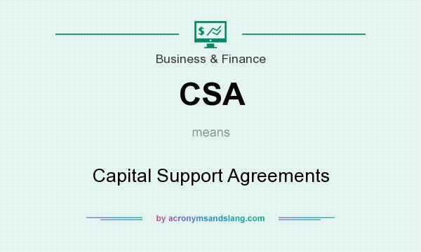 What does CSA mean? It stands for Capital Support Agreements