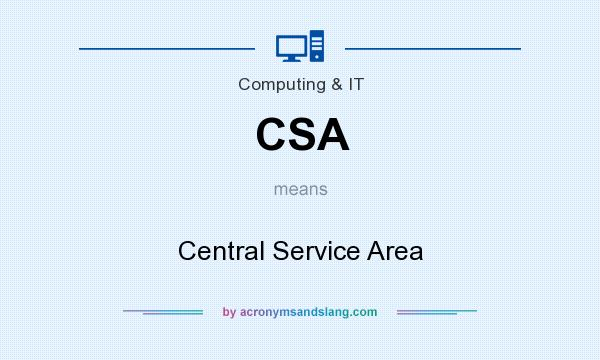 What does CSA mean? It stands for Central Service Area