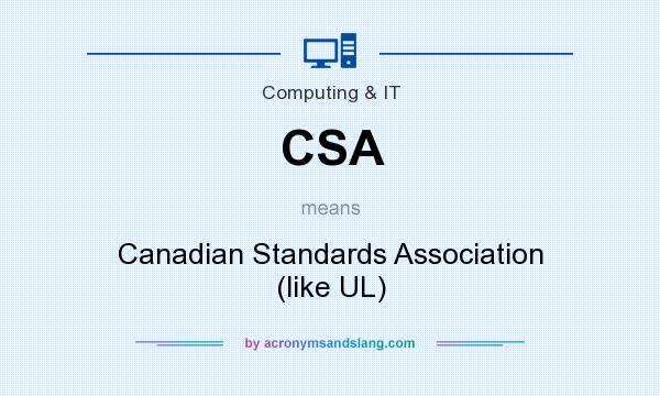 What does CSA mean? It stands for Canadian Standards Association (like UL)
