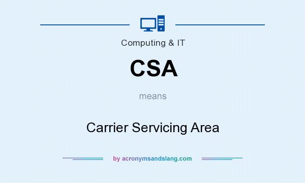 What does CSA mean? It stands for Carrier Servicing Area