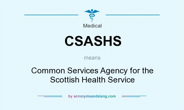 What does CSASHS mean? It stands for Common Services Agency for the Scottish Health Service