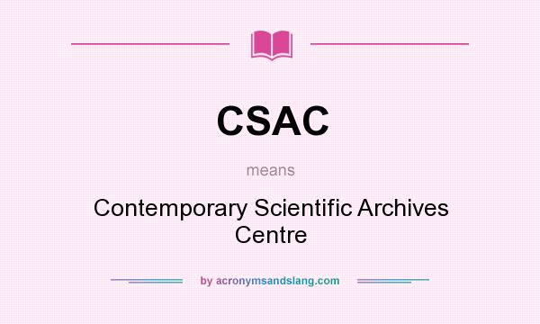 What does CSAC mean? It stands for Contemporary Scientific Archives Centre