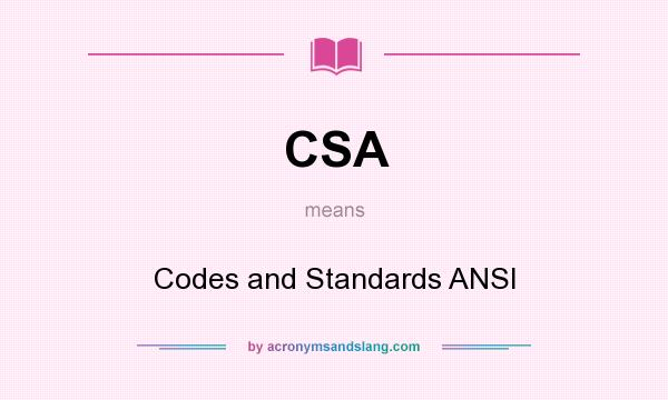 What does CSA mean? It stands for Codes and Standards ANSI