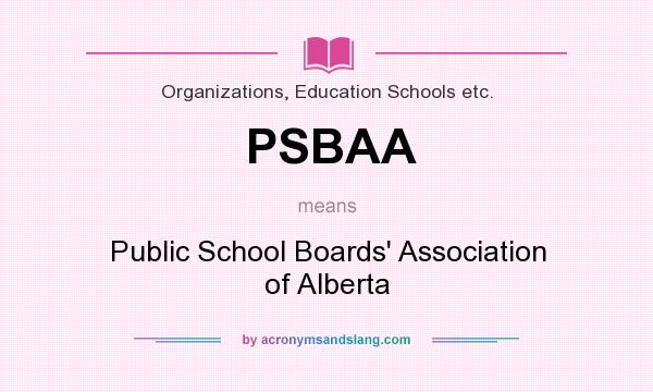 What does PSBAA mean? It stands for Public School Boards` Association of Alberta