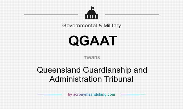 What does QGAAT mean? It stands for Queensland Guardianship and Administration Tribunal