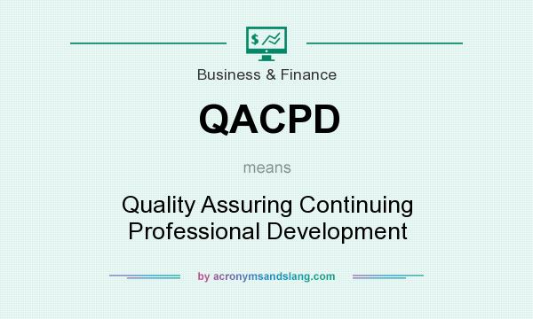 What does QACPD mean? It stands for Quality Assuring Continuing Professional Development