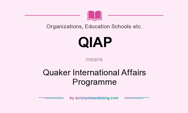 What does QIAP mean? It stands for Quaker International Affairs Programme