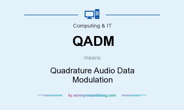 What does QADM mean? It stands for Quadrature Audio Data Modulation