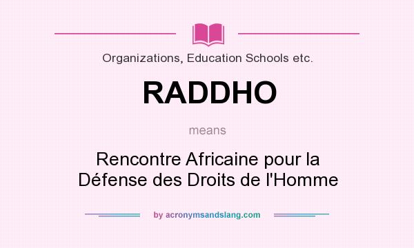 What does RADDHO mean? It stands for Rencontre Africaine pour la Défense des Droits de l`Homme