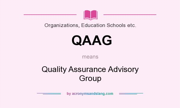 What does QAAG mean? It stands for Quality Assurance Advisory Group