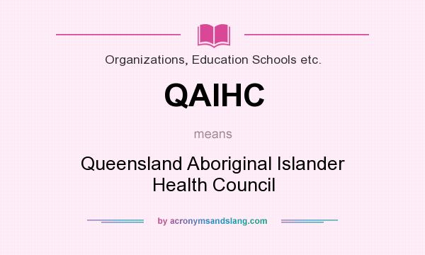 What does QAIHC mean? It stands for Queensland Aboriginal Islander Health Council