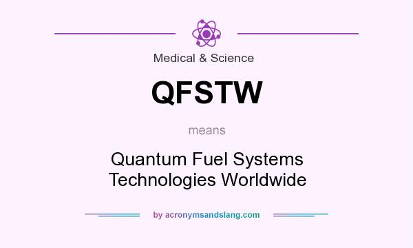 What does QFSTW mean? It stands for Quantum Fuel Systems Technologies Worldwide