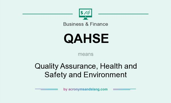 What does QAHSE mean? It stands for Quality Assurance, Health and Safety and Environment