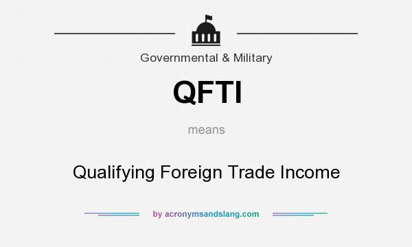 What does QFTI mean? It stands for Qualifying Foreign Trade Income