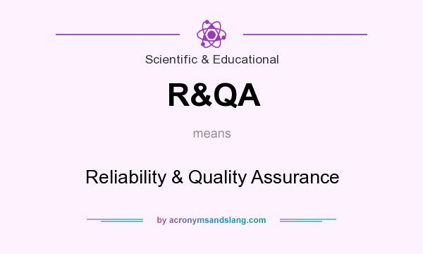 What does R&QA mean? It stands for Reliability & Quality Assurance