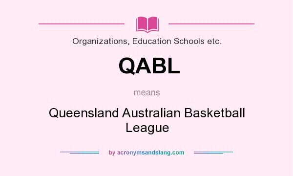 What does QABL mean? It stands for Queensland Australian Basketball League