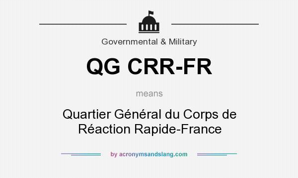 What does QG CRR-FR mean? It stands for Quartier Général du Corps de Réaction Rapide-France