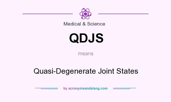 What does QDJS mean? It stands for Quasi-Degenerate Joint States