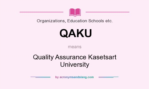 What does QAKU mean? It stands for Quality Assurance Kasetsart University