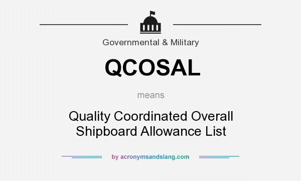 What does QCOSAL mean? It stands for Quality Coordinated Overall Shipboard Allowance List