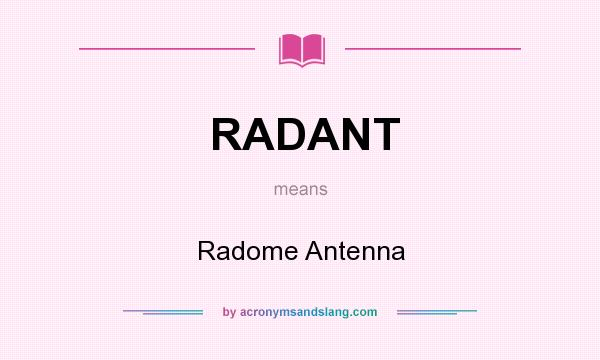 What does RADANT mean? It stands for Radome Antenna