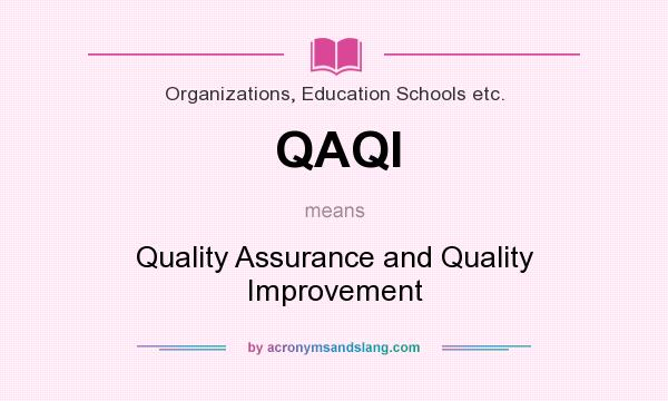 What does QAQI mean? It stands for Quality Assurance and Quality Improvement