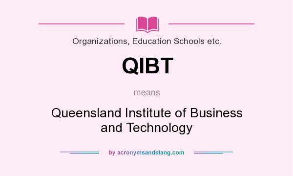 What does QIBT mean? It stands for Queensland Institute of Business and Technology