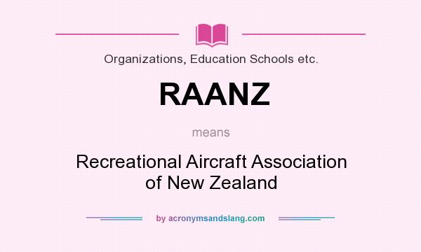 What does RAANZ mean? It stands for Recreational Aircraft Association of New Zealand