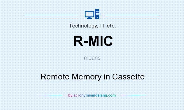 What does R-MIC mean? It stands for Remote Memory in Cassette