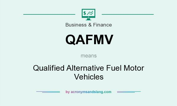What does QAFMV mean? It stands for Qualified Alternative Fuel Motor Vehicles