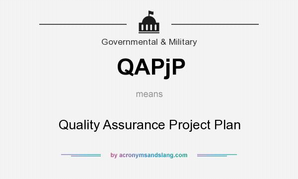 What does QAPjP mean? It stands for Quality Assurance Project Plan