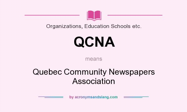 What does QCNA mean? It stands for Quebec Community Newspapers Association
