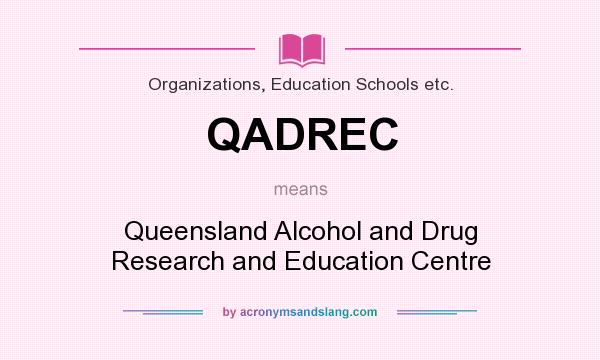What does QADREC mean? It stands for Queensland Alcohol and Drug Research and Education Centre