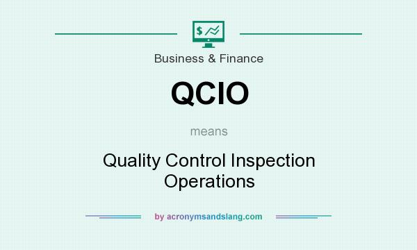 What does QCIO mean? It stands for Quality Control Inspection Operations